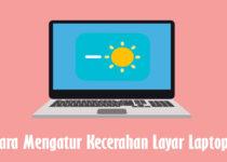 Cara Mengatur Kecerahan Layar Laptop